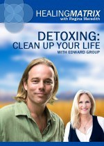 Healing Matrix: Detoxing - Clean Up Your Life