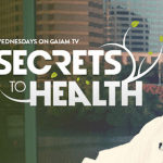 "Announcing My New TV Show ""Secrets to Health"" on Gaiam TV!"