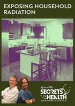 Secrets to Health Episode 4 - Exposing Household Radiation