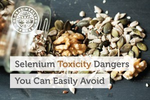 11 Selenium Toxicity Dangers You Can Easily Avoid