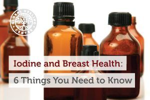 Bottles of Iodine. Healthy breasts need iodine and so does every cell, organ, and system in the human body.