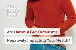 Are Harmful Gut Organisms Negatively Impacting Your Health?