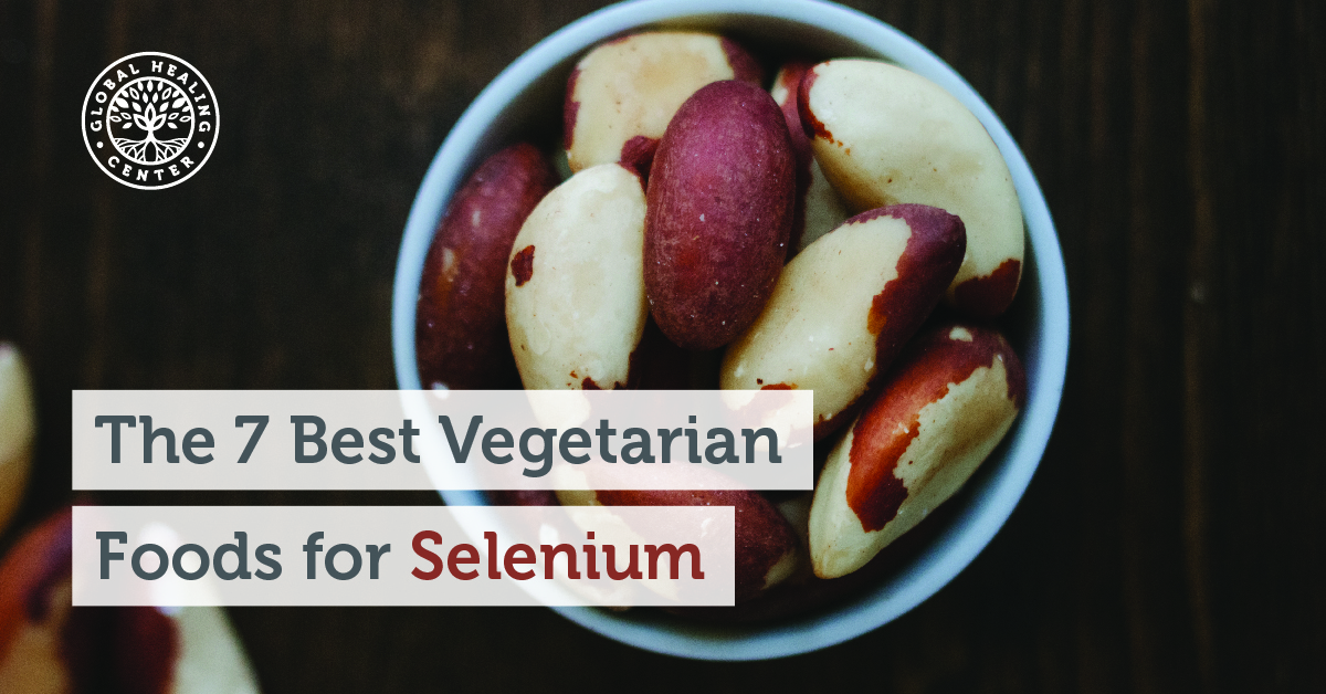 The 7 Best Vegetarian Foods For Selenium