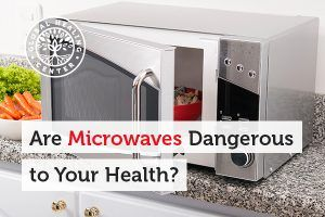 Are Microwaves Dangerous To Your Health