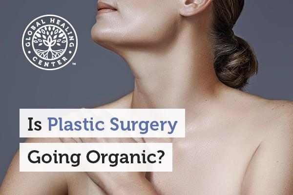 Plastic Surgery Going Organic