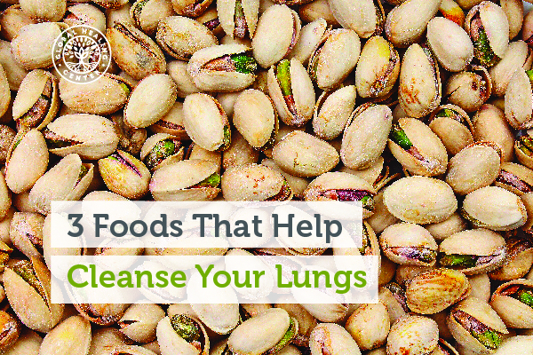 Foods such as pistachios and plantain leaf can help cleanse your lungs.