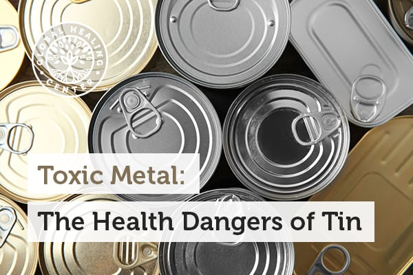 Toxic metals like the tin can negatively affect your health.