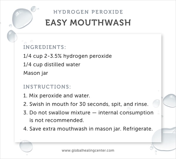 Hydrogen peroxide is perfect for an easy mouthwash.